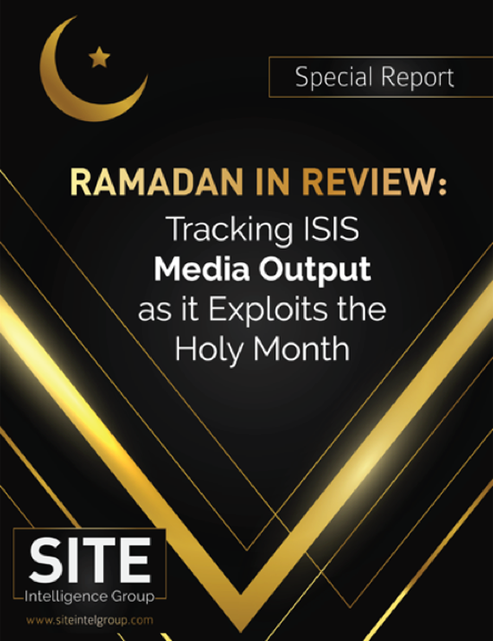 Ramadan in Review: Tracking ISIS Media Output as it Exploits the Holy Month