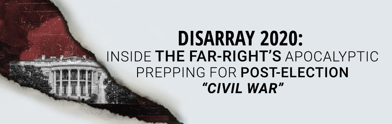 Disarray 2020: Inside the Far-Right's Apocalyptic Prepping for Post-Election Civil War