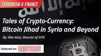 "Daily Beast: ""Tales of Crypto-Currency: Bitcoin Jihad in Syria and Beyond,"" by Rita Katz"