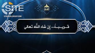 IS Builds Anticipation Regarding Baghdadi's Fate with Announcement of Forthcoming Message from its Central Media Arm