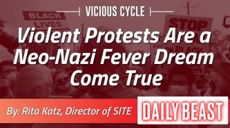 "Daily Beast: ""Violent Protests Are a Neo-Nazi Fever Dream Come True"" - by Rita Katz"